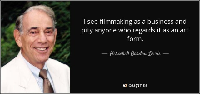 quote-i-see-filmmaking-as-a-business-and-pity-anyone-who-regards-it-as-an-art-form-herschell-gordon-lewis-70-75-13