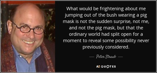 quote-what-would-be-frightening-about-me-jumping-out-of-the-bush-wearing-a-pig-mask-is-not-peter-straub-44-8-0829